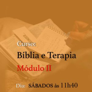 Curso Bíblia e Terapia Módulo 2 – 24/10 – SÁBADOS – das 11h40 às 13h00